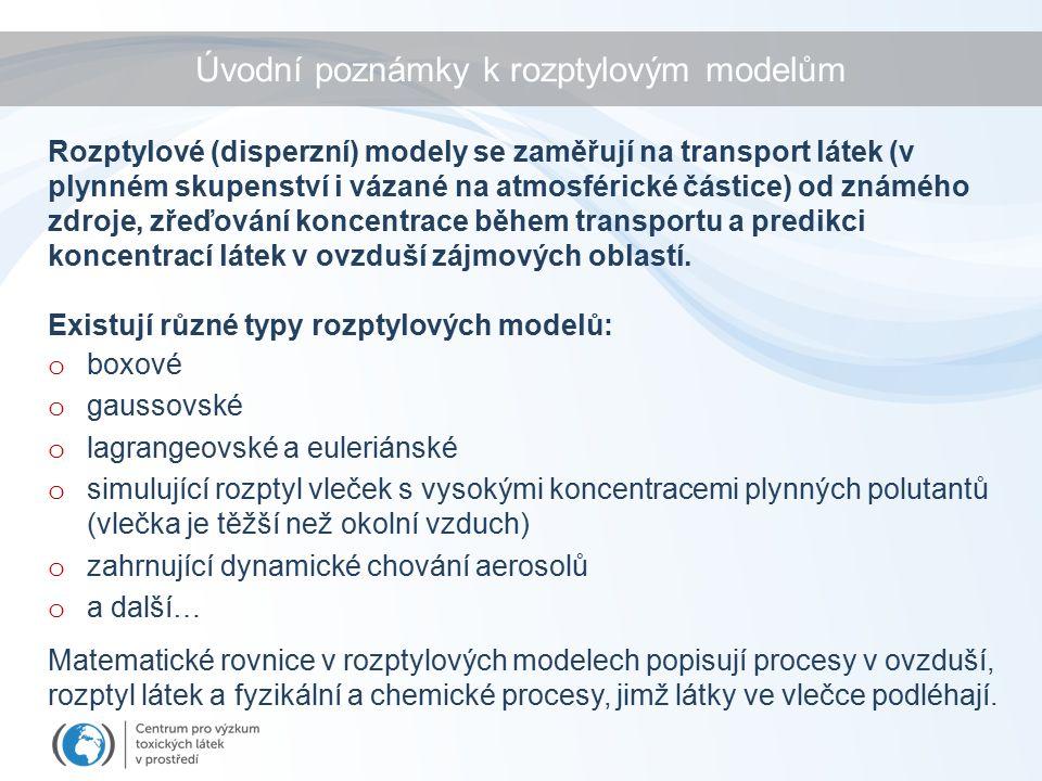 Úvodní poznámky k rozptylovým modelům o boxové o gaussovské o lagrangeovské a euleriánské o simulující rozptyl vleček s vysokými koncentracemi plynných polutantů (vlečka je těžší než okolní vzduch) o zahrnující dynamické chování aerosolů o a další… Rozptylové (disperzní) modely se zaměřují na transport látek (v plynném skupenství i vázané na atmosférické částice) od známého zdroje, zřeďování koncentrace během transportu a predikci koncentrací látek v ovzduší zájmových oblastí.