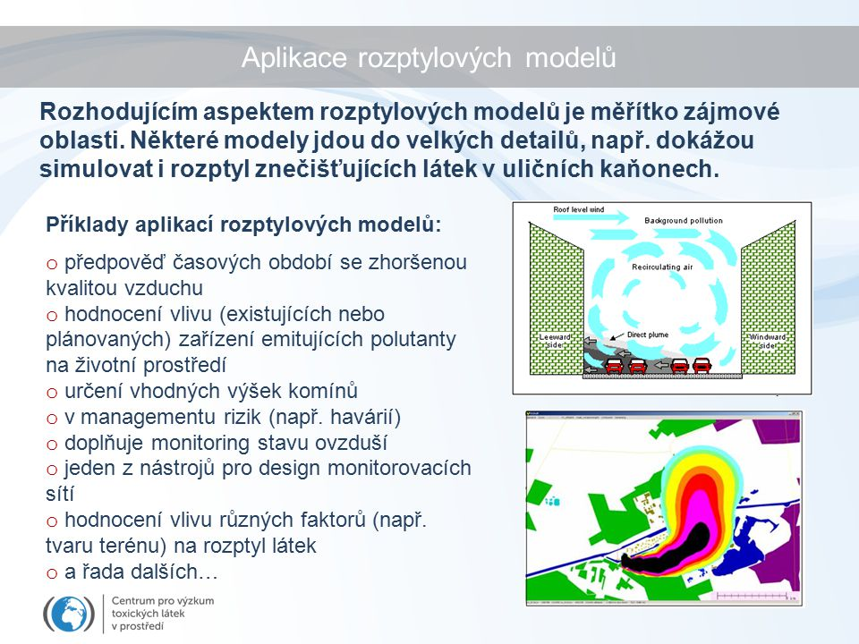 Aplikace rozptylových modelů Rozhodujícím aspektem rozptylových modelů je měřítko zájmové oblasti.