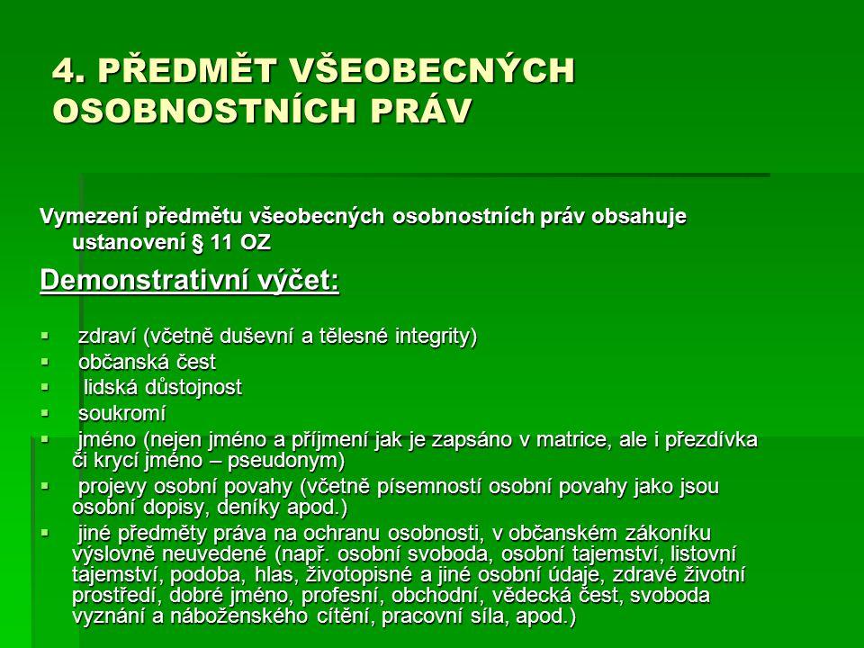 4. PŘEDMĚT VŠEOBECNÝCH OSOBNOSTNÍCH PRÁV Vymezení předmětu všeobecných osobnostních práv obsahuje ustanovení § 11 OZ Demonstrativní výčet:  zdraví (v