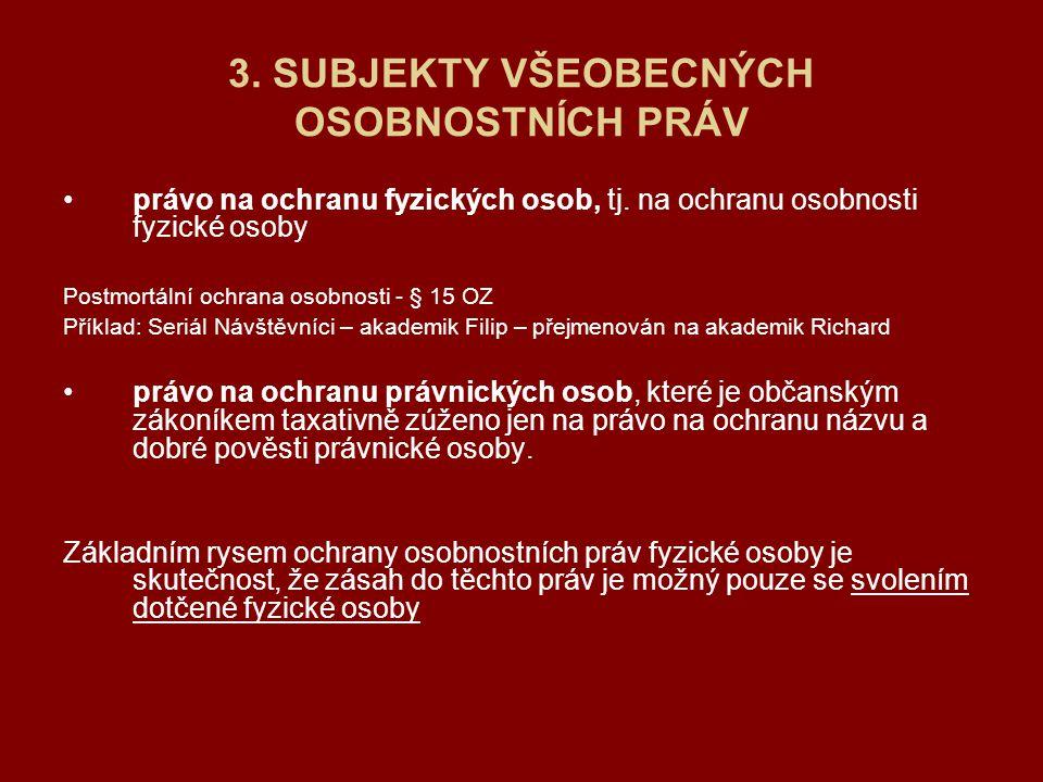 3. SUBJEKTY VŠEOBECNÝCH OSOBNOSTNÍCH PRÁV právo na ochranu fyzických osob, tj. na ochranu osobnosti fyzické osoby Postmortální ochrana osobnosti - § 1