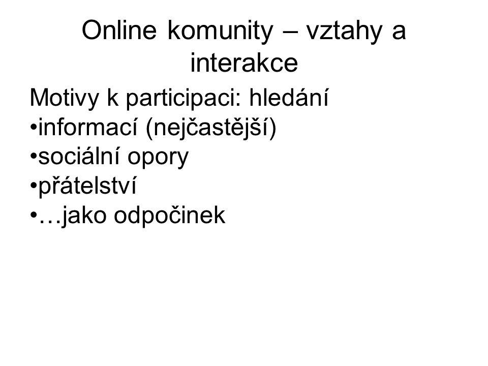 Online komunity – vztahy a interakce Motivy k participaci: hledání informací (nejčastější) sociální opory přátelství …jako odpočinek