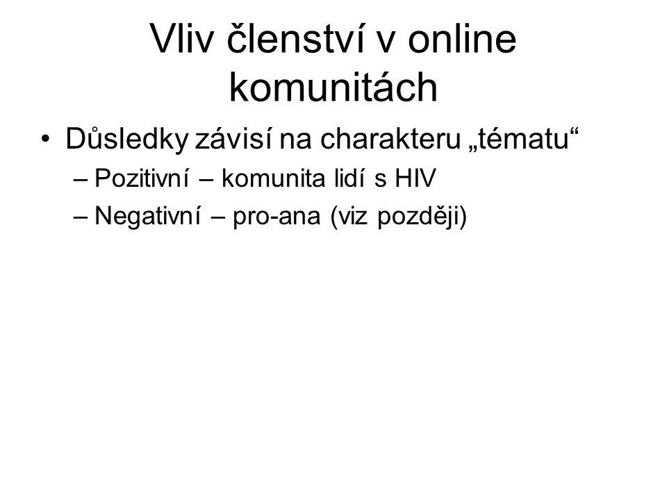 """Vliv členství v online komunitách Důsledky závisí na charakteru """"tématu –Pozitivní – komunita lidí s HIV –Negativní – pro-ana (viz později)"""