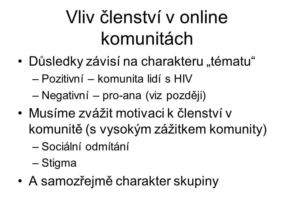 """Vliv členství v online komunitách Důsledky závisí na charakteru """"tématu"""" –Pozitivní – komunita lidí s HIV –Negativní – pro-ana (viz později) Musíme zv"""