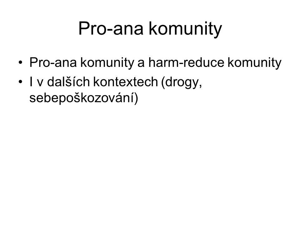 Pro-ana komunity Pro-ana komunity a harm-reduce komunity I v dalších kontextech (drogy, sebepoškozování)