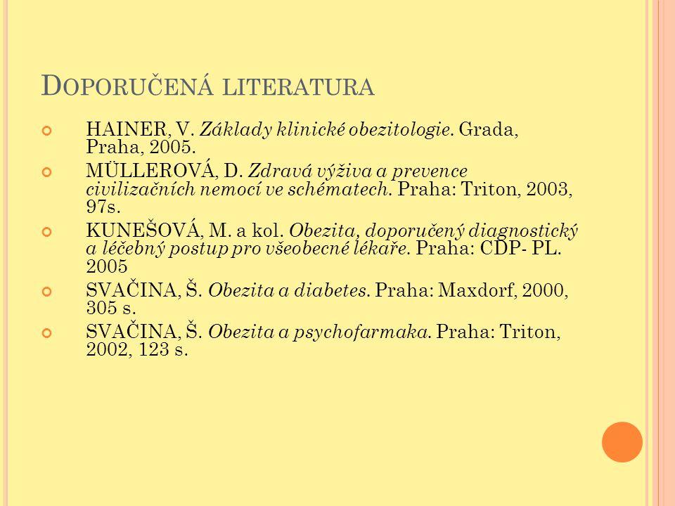D OPORUČENÁ LITERATURA HAINER, V. Základy klinické obezitologie. Grada, Praha, 2005. MÜLLEROVÁ, D. Zdravá výživa a prevence civilizačních nemocí ve sc