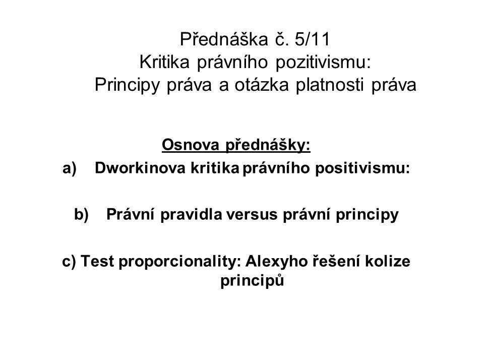 Přednáška č. 5/11 Kritika právního pozitivismu: Principy práva a otázka platnosti práva Osnova přednášky: a)Dworkinova kritika právního positivismu: b
