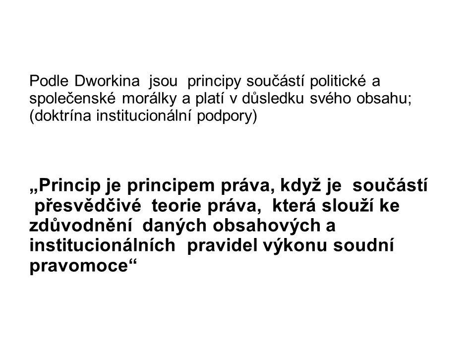 """Podle Dworkina jsou principy součástí politické a společenské morálky a platí v důsledku svého obsahu; (doktrína institucionální podpory) """"Princip je"""