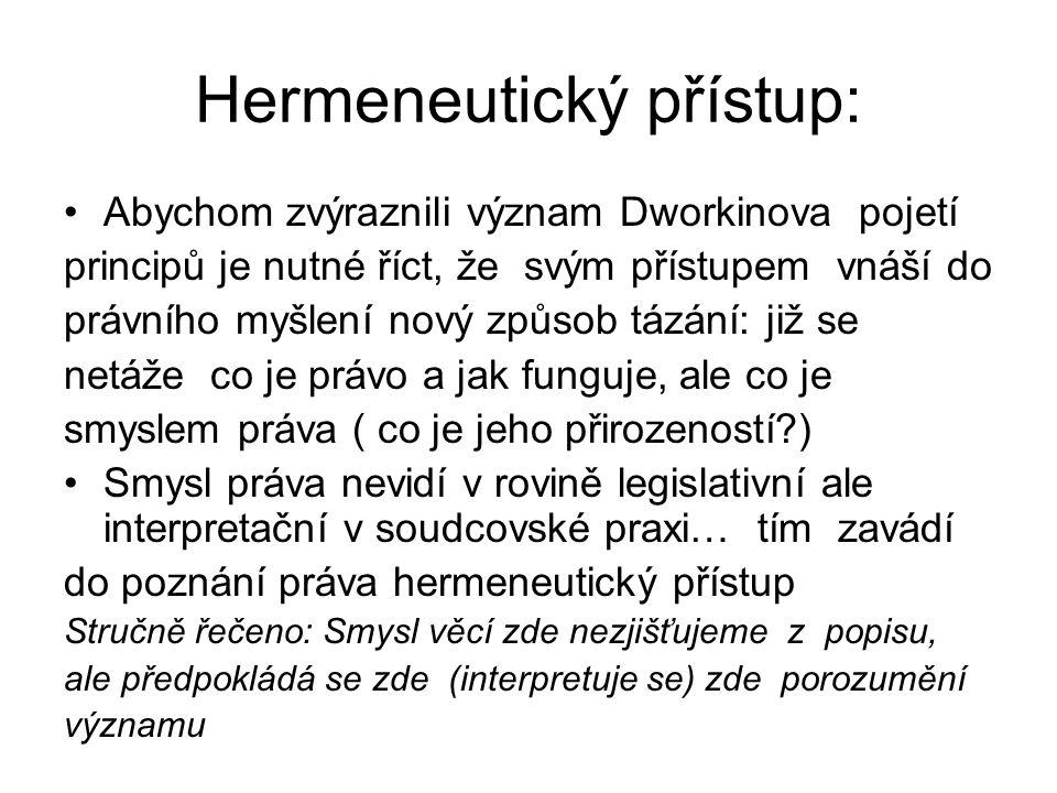 Hermeneutický přístup: Abychom zvýraznili význam Dworkinova pojetí principů je nutné říct, že svým přístupem vnáší do právního myšlení nový způsob táz