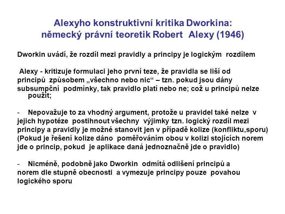 Alexyho konstruktivní kritika Dworkina: německý právní teoretik Robert Alexy (1946) Dworkin uvádí, že rozdíl mezi pravidly a principy je logickým rozd