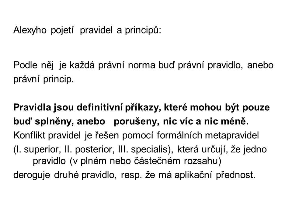 Alexyho pojetí pravidel a principů: Podle něj je každá právní norma buď právní pravidlo, anebo právní princip. Pravidla jsou definitivní příkazy, kter