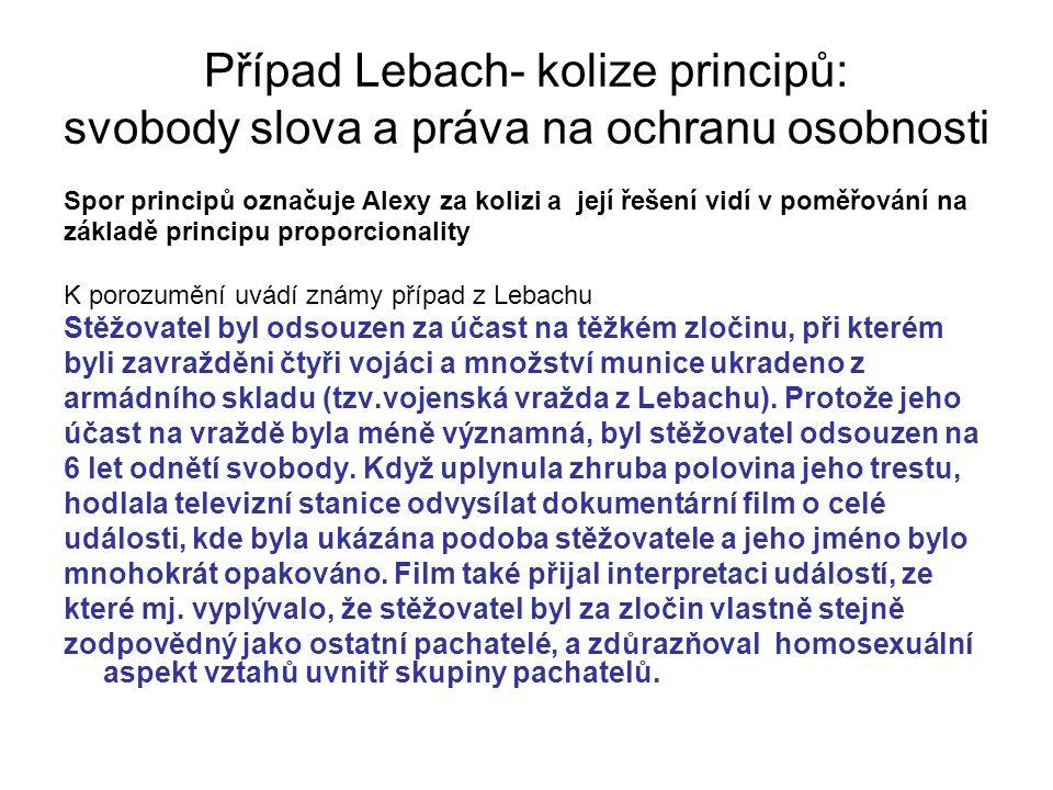 Případ Lebach- kolize principů: svobody slova a práva na ochranu osobnosti Spor principů označuje Alexy za kolizi a její řešení vidí v poměřování na z