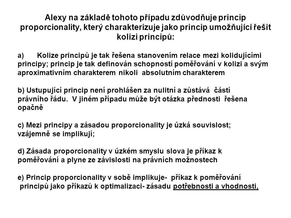 Alexy na základě tohoto případu zdůvodňuje princip proporcionality, který charakterizuje jako princip umožňující řešit kolizi principů: a)Kolize princ