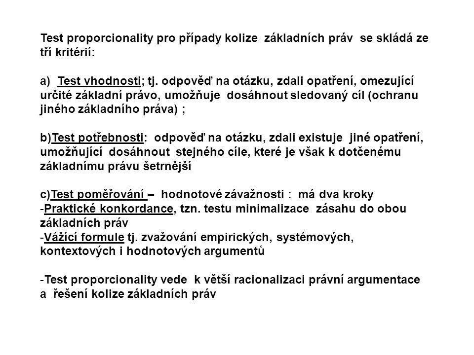 Test proporcionality pro případy kolize základních práv se skládá ze tří kritérií: a) Test vhodnosti; tj. odpověď na otázku, zdali opatření, omezující