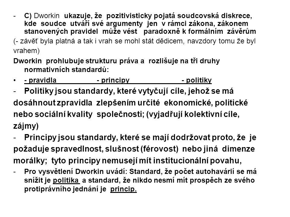 -C) Dworkin ukazuje, že pozitivisticky pojatá soudcovská diskrece, kde soudce utváří své argumenty jen v rámci zákona, zákonem stanovených pravidel mů