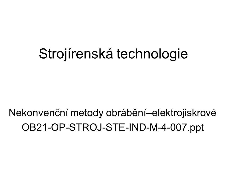 Strojírenská technologie Nekonvenční metody obrábění–elektrojiskrové OB21-OP-STROJ-STE-IND-M-4-007.ppt