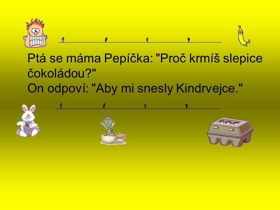 Ptá se máma Pepíčka:
