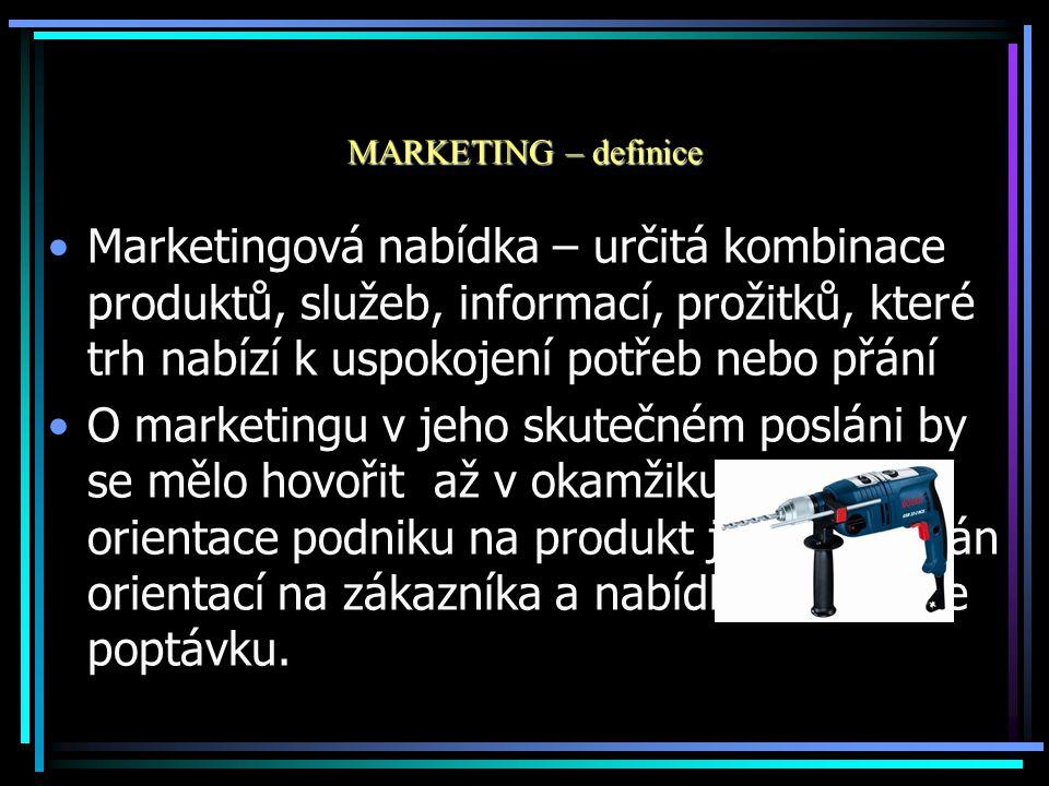 MARKETING – definice Marketingová nabídka – určitá kombinace produktů, služeb, informací, prožitků, které trh nabízí k uspokojení potřeb nebo přání O