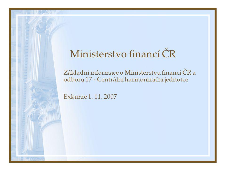 Ministerstvo financí ČR Základní informace o Ministerstvu financí ČR a odboru 17 - Centrální harmonizační jednotce Exkurze 1.