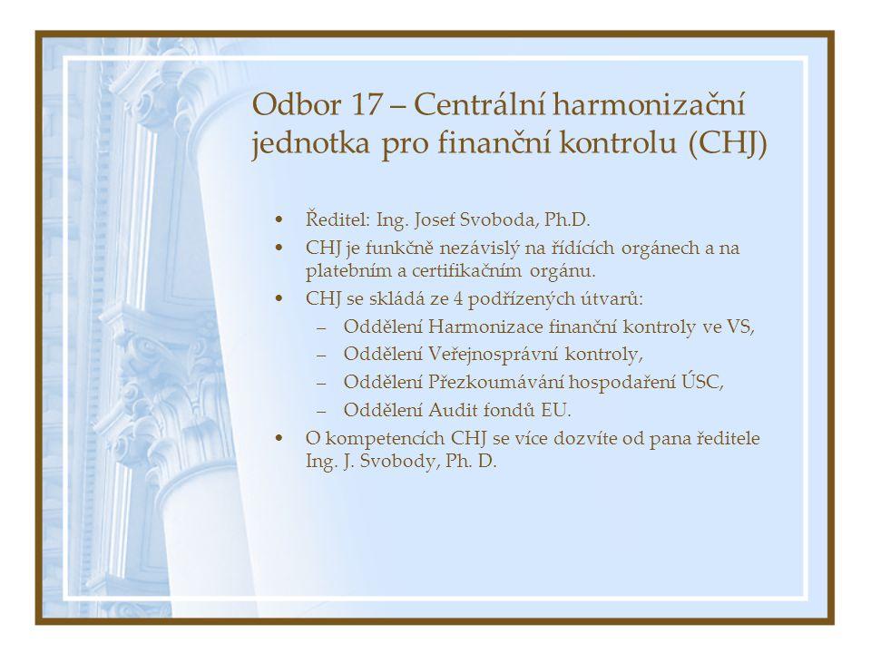 Odbor 17 – Centrální harmonizační jednotka pro finanční kontrolu (CHJ) Ředitel: Ing.