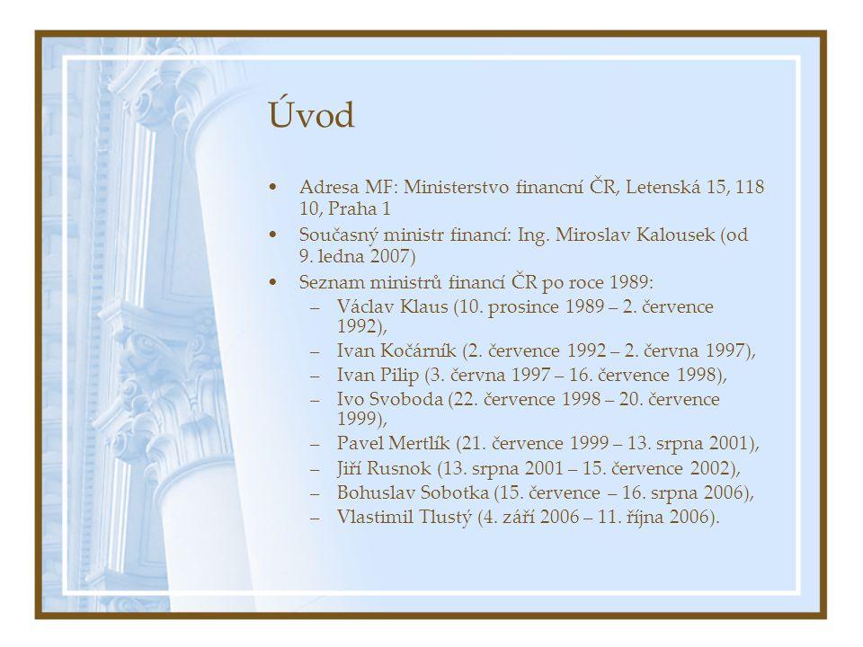 Úvod Adresa MF: Ministerstvo financní ČR, Letenská 15, 118 10, Praha 1 Současný ministr financí: Ing.