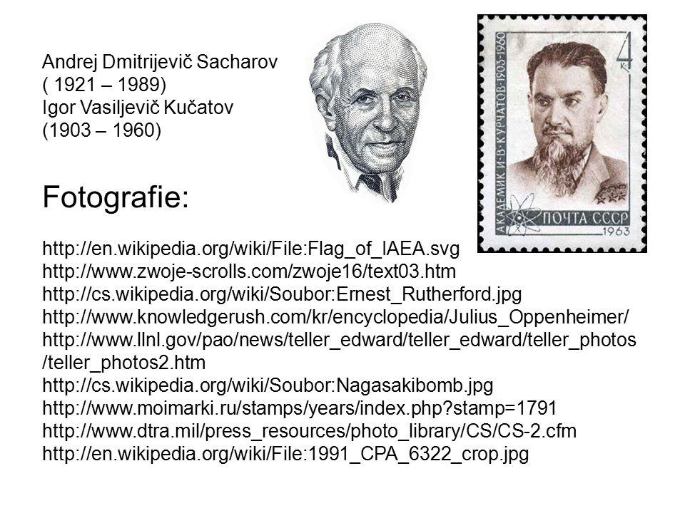 Andrej Dmitrijevič Sacharov ( 1921 – 1989) Igor Vasiljevič Kučatov (1903 – 1960) Fotografie: http://en.wikipedia.org/wiki/File:Flag_of_IAEA.svg http:/