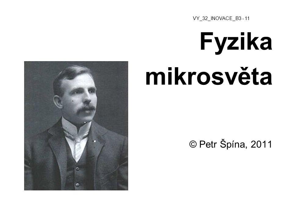 Fyzika mikrosvěta © Petr Špína, 2011 VY_32_INOVACE_B3 - 11