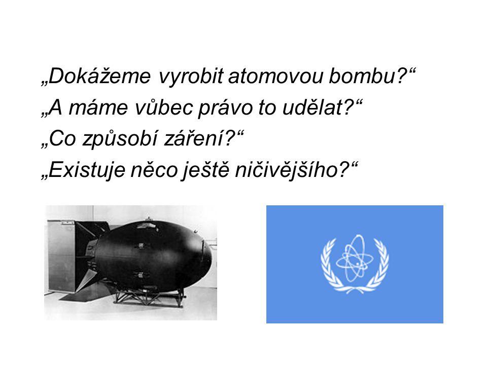 """""""Dokážeme vyrobit atomovou bombu?"""" """"A máme vůbec právo to udělat?"""" """"Co způsobí záření?"""" """"Existuje něco ještě ničivějšího?"""""""
