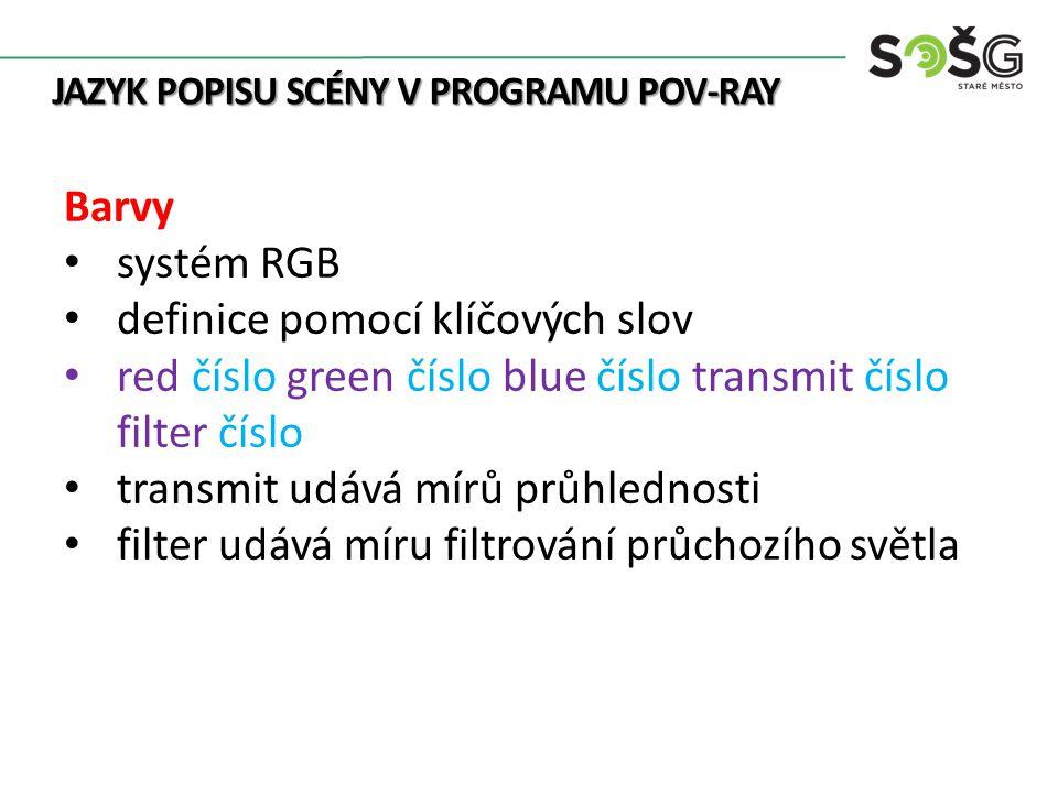 JAZYK POPISU SCÉNY V PROGRAMU POV-RAY Barvy definice pomocí vektoru: rgb rgbt rgbf rgbft