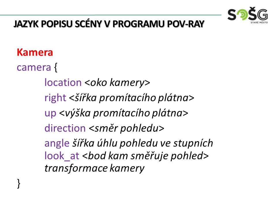 Kamera Upraveno: POV-Ray.In: Wikipedia: the free encyclopedia [online].