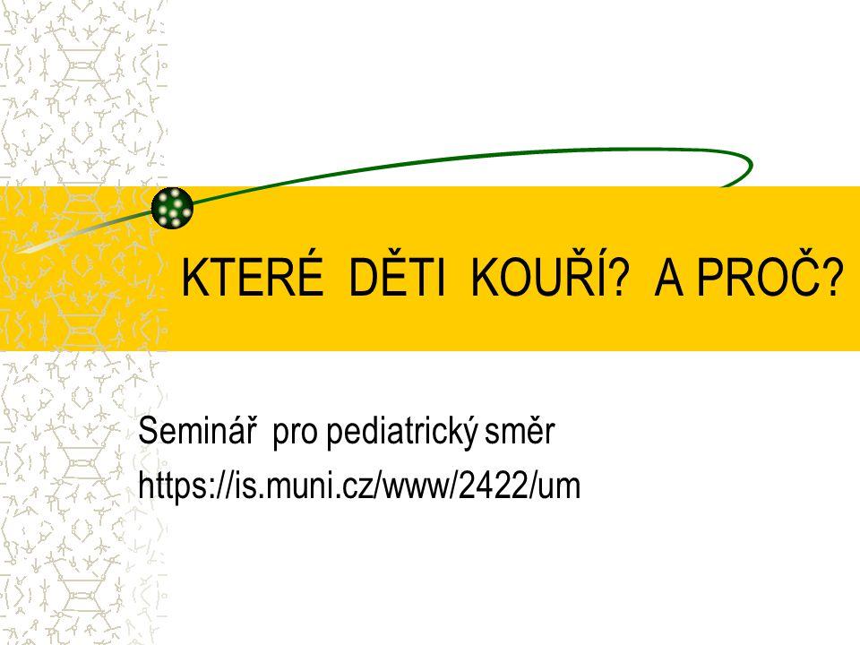 KTERÉ DĚTI KOUŘÍ? A PROČ? Seminář pro pediatrický směr https://is.muni.cz/www/2422/um