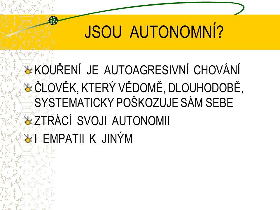 JSOU AUTONOMNÍ? KOUŘENÍ JE AUTOAGRESIVNÍ CHOVÁNÍ ČLOVĚK, KTERÝ VĚDOMĚ, DLOUHODOBĚ, SYSTEMATICKY POŠKOZUJE SÁM SEBE ZTRÁCÍ SVOJI AUTONOMII I EMPATII K
