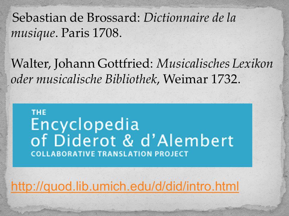 Sebastian de Brossard: Dictionnaire de la musique. Paris 1708. Walter, Johann Gottfried: Musicalisches Lexikon oder musicalische Bibliothek, Weimar 17