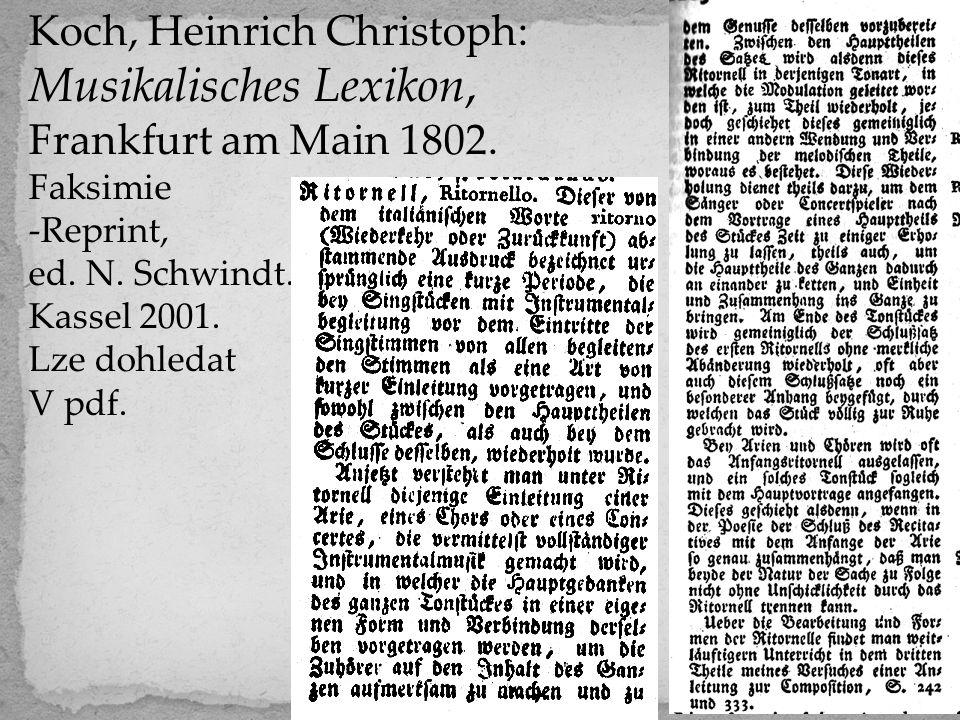 Koch, Heinrich Christoph: Musikalisches Lexikon, Frankfurt am Main 1802. Faksimie -Reprint, ed. N. Schwindt. Kassel 2001. Lze dohledat V pdf.