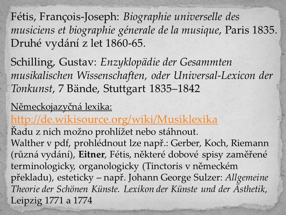 Fétis, François-Joseph: Biographie universelle des musiciens et biographie génerale de la musique, Paris 1835. Druhé vydání z let 1860-65. Schilling,