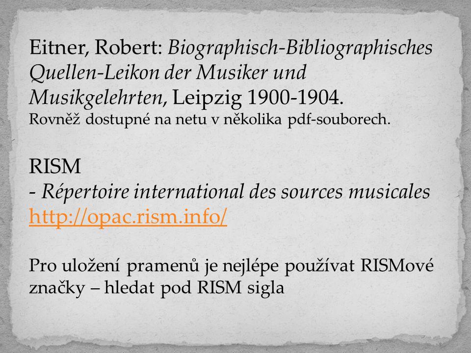 Eitner, Robert: Biographisch-Bibliographisches Quellen-Leikon der Musiker und Musikgelehrten, Leipzig 1900-1904. Rovněž dostupné na netu v několika pd