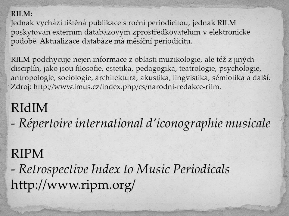 RILM: Jednak vychází tištěná publikace s roční periodicitou, jednak RILM poskytován externím databázovým zprostředkovatelům v elektronické podobě.