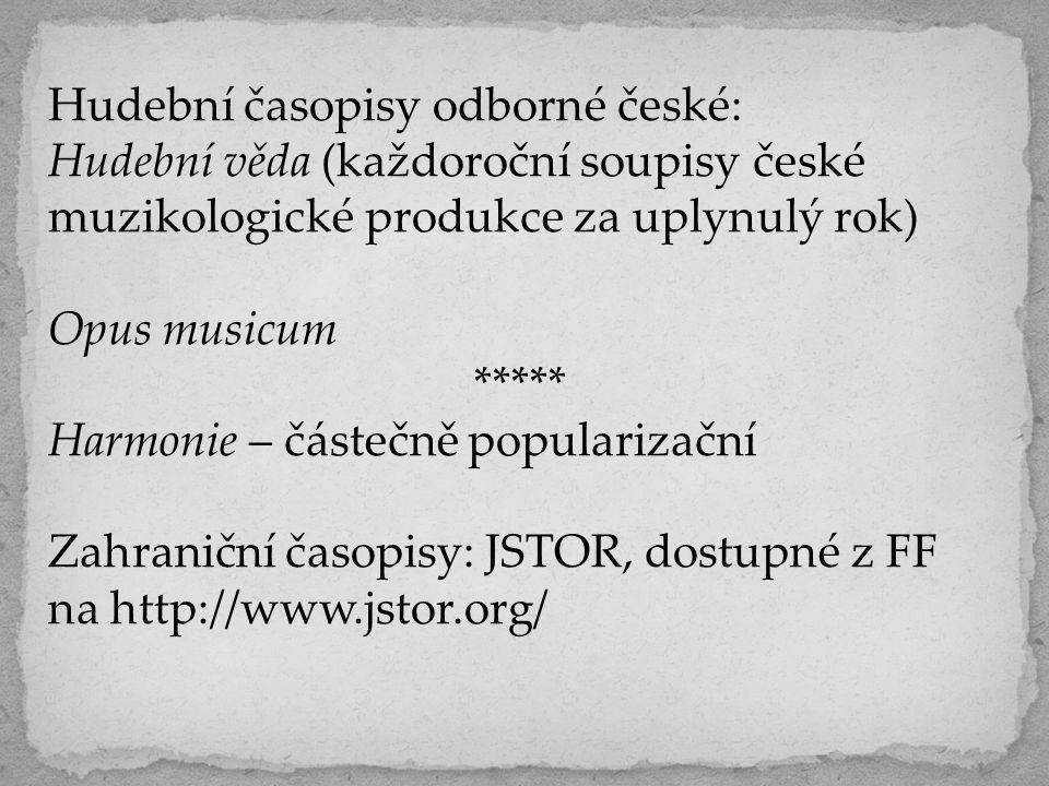 Hudební časopisy odborné české: Hudební věda (každoroční soupisy české muzikologické produkce za uplynulý rok) Opus musicum ***** Harmonie – částečně
