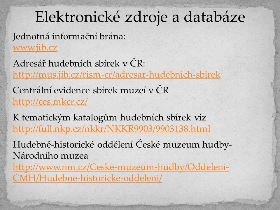 Elektronické zdroje a databáze Jednotná informační brána: www.jib.cz Adresář hudebních sbírek v ČR: http://mus.jib.cz/rism-cr/adresar-hudebnich-sbirek