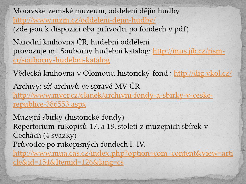 Moravské zemské muzeum, oddělení dějin hudby http://www.mzm.cz/oddeleni-dejin-hudby/ (zde jsou k dispozici oba průvodci po fondech v pdf) Národní knih