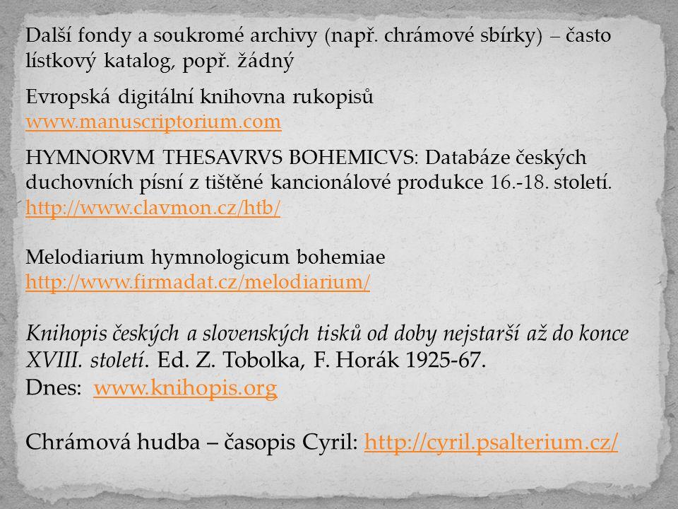 Další fondy a soukromé archivy (např. chrámové sbírky) – často lístkový katalog, popř. žádný Evropská digitální knihovna rukopisů www.manuscriptorium.