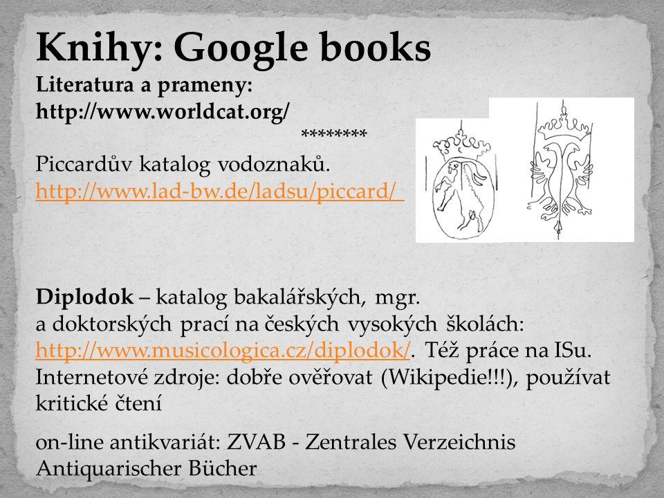 Knihy: Google books Literatura a prameny: http://www.worldcat.org/ ******** Piccardův katalog vodoznaků. http://www.lad-bw.de/ladsu/piccard/ Diplodok