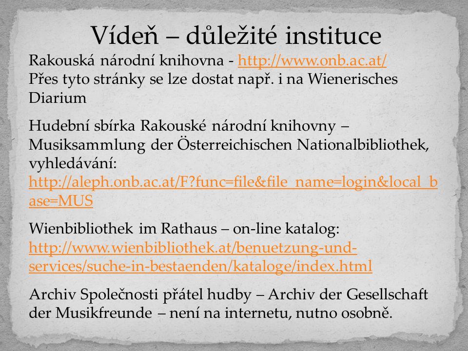 Vídeň – důležité instituce Rakouská národní knihovna - http://www.onb.ac.at/http://www.onb.ac.at/ Přes tyto stránky se lze dostat např. i na Wienerisc