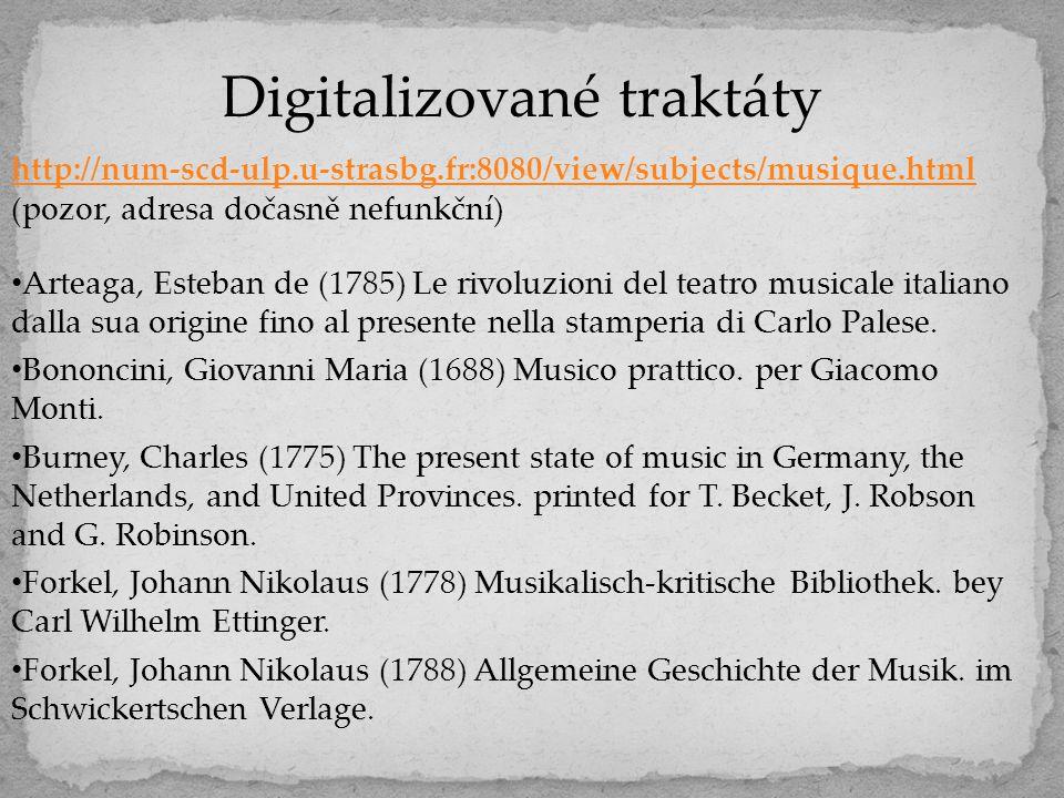 Digitalizované traktáty http://num-scd-ulp.u-strasbg.fr:8080/view/subjects/musique.html (pozor, adresa dočasně nefunkční) Arteaga, Esteban de (1785) L