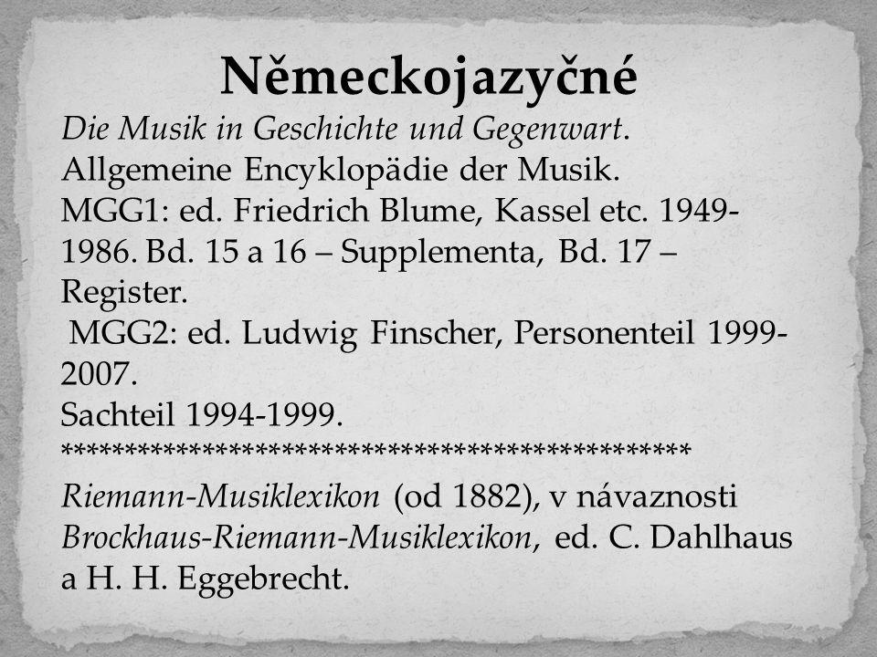 Německojazyčné Die Musik in Geschichte und Gegenwart. Allgemeine Encyklopädie der Musik. MGG1: ed. Friedrich Blume, Kassel etc. 1949- 1986. Bd. 15 a 1