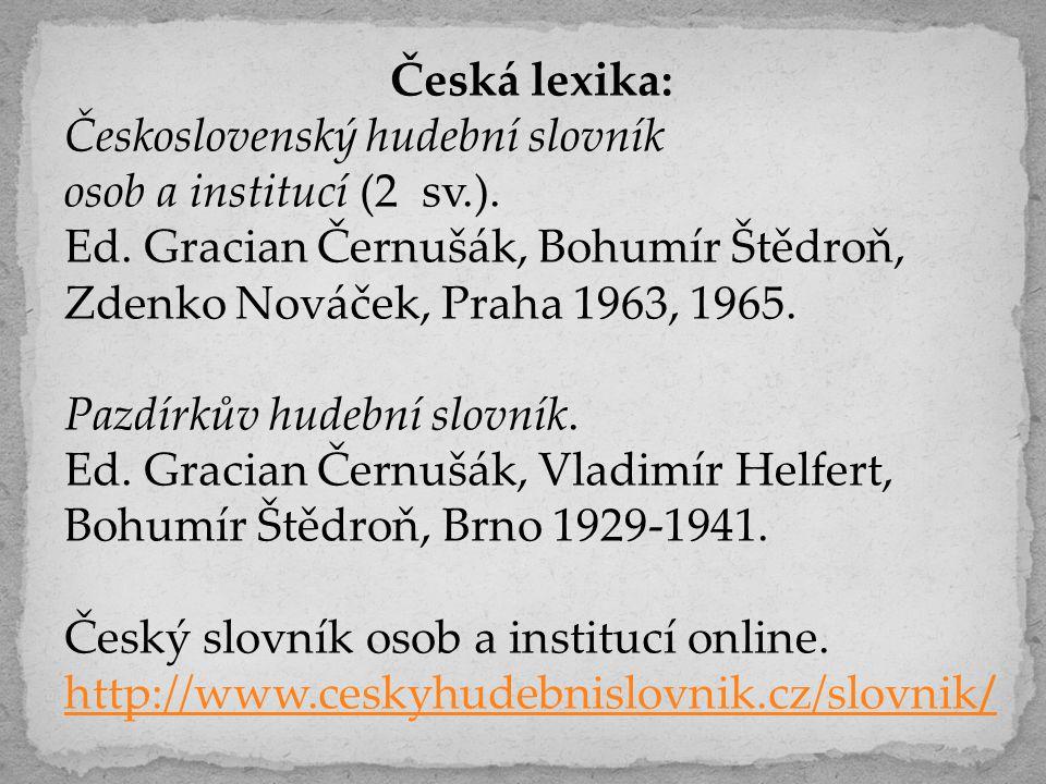 Česká lexika: Československý hudební slovník osob a institucí (2 sv.). Ed. Gracian Černušák, Bohumír Štědroň, Zdenko Nováček, Praha 1963, 1965. Pazdír