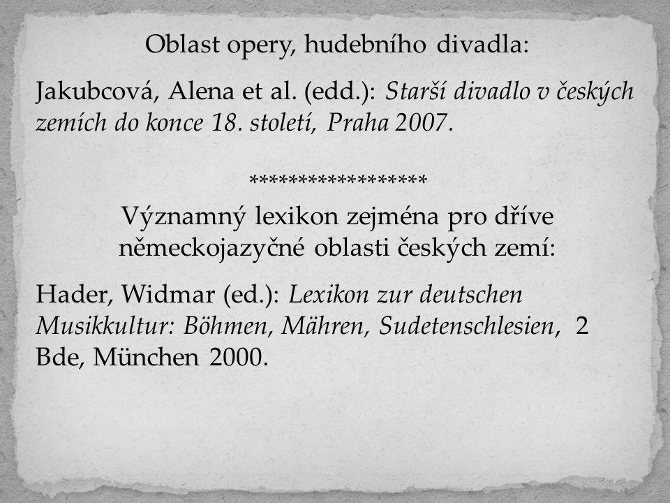 Oblast opery, hudebního divadla: Jakubcová, Alena et al. (edd.): Starší divadlo v českých zemích do konce 18. století, Praha 2007. ******************