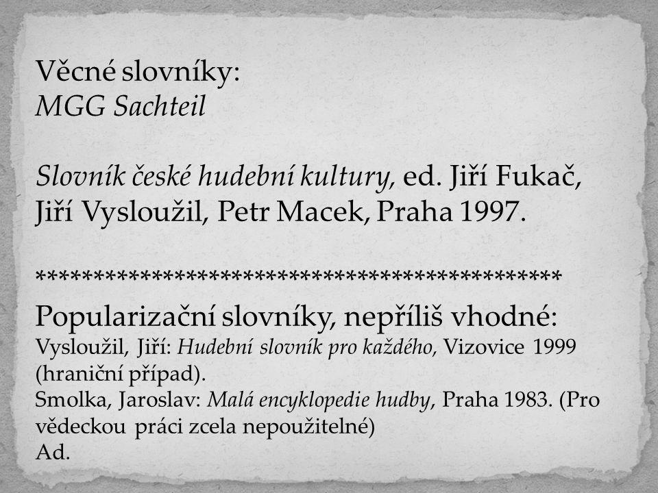 Věcné slovníky: MGG Sachteil Slovník české hudební kultury, ed. Jiří Fukač, Jiří Vysloužil, Petr Macek, Praha 1997. **********************************