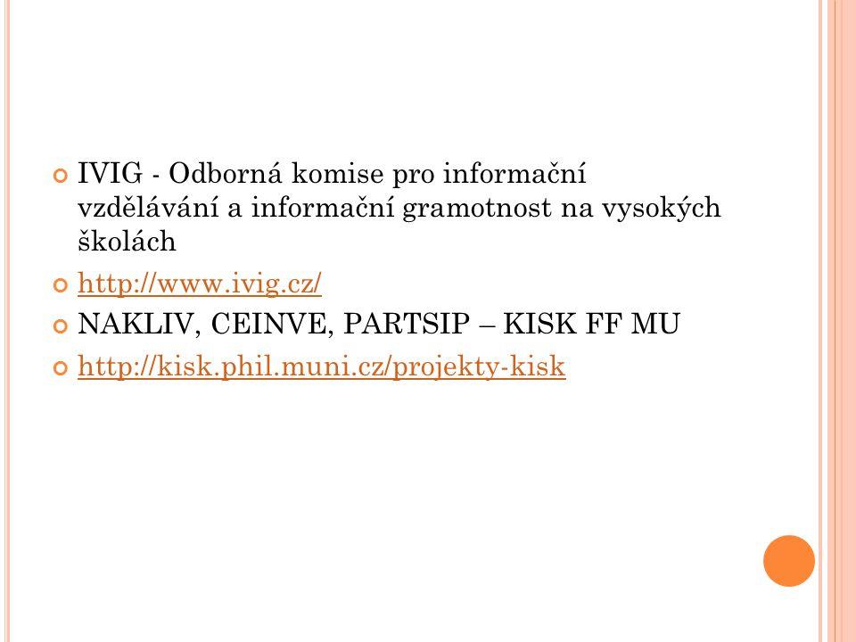 IVIG - Odborná komise pro informační vzdělávání a informační gramotnost na vysokých školách http://www.ivig.cz/ NAKLIV, CEINVE, PARTSIP – KISK FF MU h