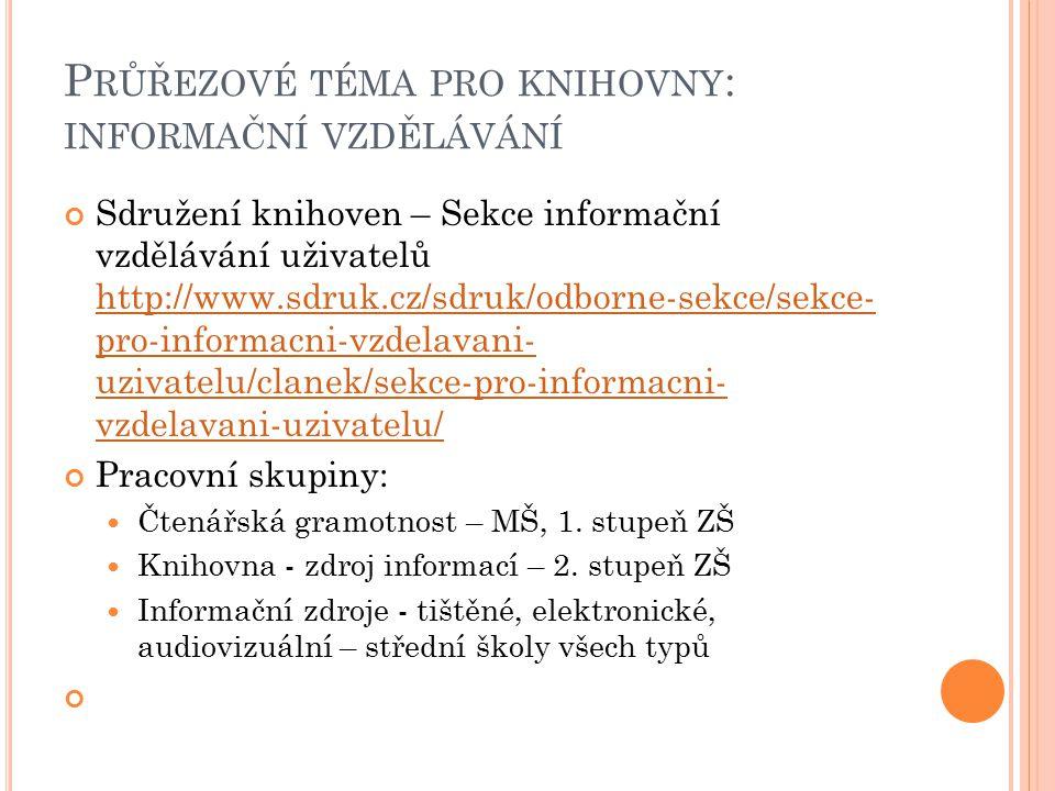IVIG - Odborná komise pro informační vzdělávání a informační gramotnost na vysokých školách http://www.ivig.cz/ NAKLIV, CEINVE, PARTSIP – KISK FF MU http://kisk.phil.muni.cz/projekty-kisk
