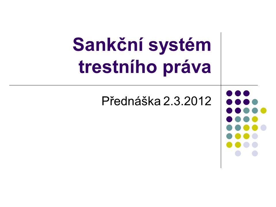 Sankční systém trestního práva Přednáška 2.3.2012